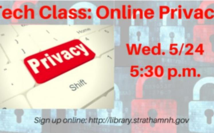 Tech Class: Online Privacy  5/24, 5:30 p.m.